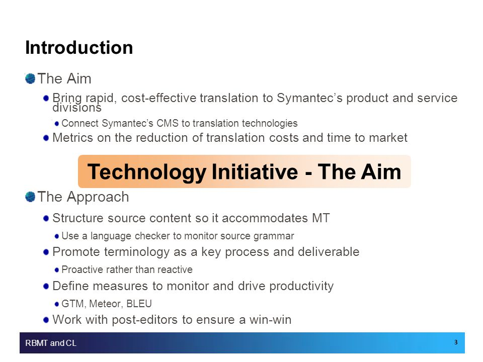 Introduction The Aim Bring rapid, cost-effective translation to Symantec's product and service divisions Connect Symantec's CMS to translation technol