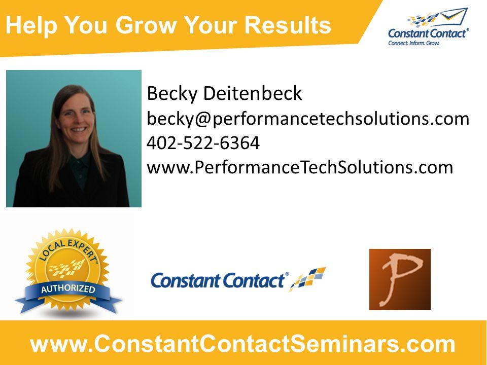 Becky Deitenbeck becky@performancetechsolutions.com 402-522-6364 www.PerformanceTechSolutions.com www.ConstantContactSeminars.com Help You Grow Your Results