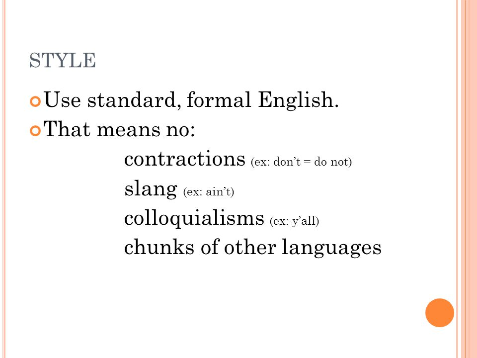 STYLE Use standard, formal English.