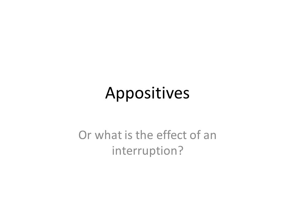 Appositives Or what is the effect of an interruption
