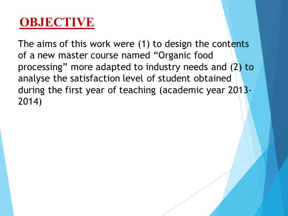 """OBJECTIVE The aims of this work were (1) to design the contents of a new master course named """"Organic food processing"""" more adapted to industry needs"""