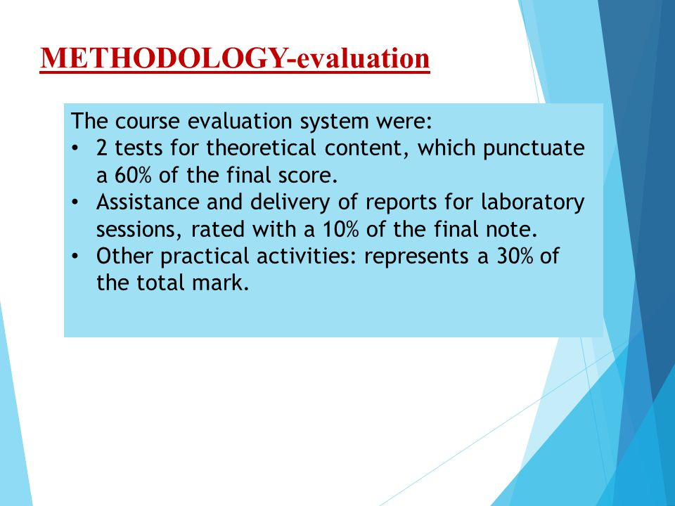 METHODOLOGY-evaluation The course evaluation system were: 2 tests for theoretical content, which punctuate a 60% of the final score.