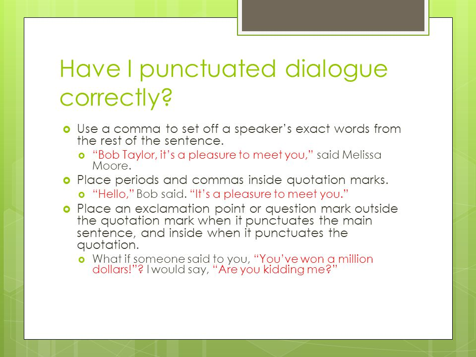 """Have I punctuated dialogue correctly?  Use a comma to set off a speaker's exact words from the rest of the sentence.  """"Bob Taylor, it's a pleasure t"""