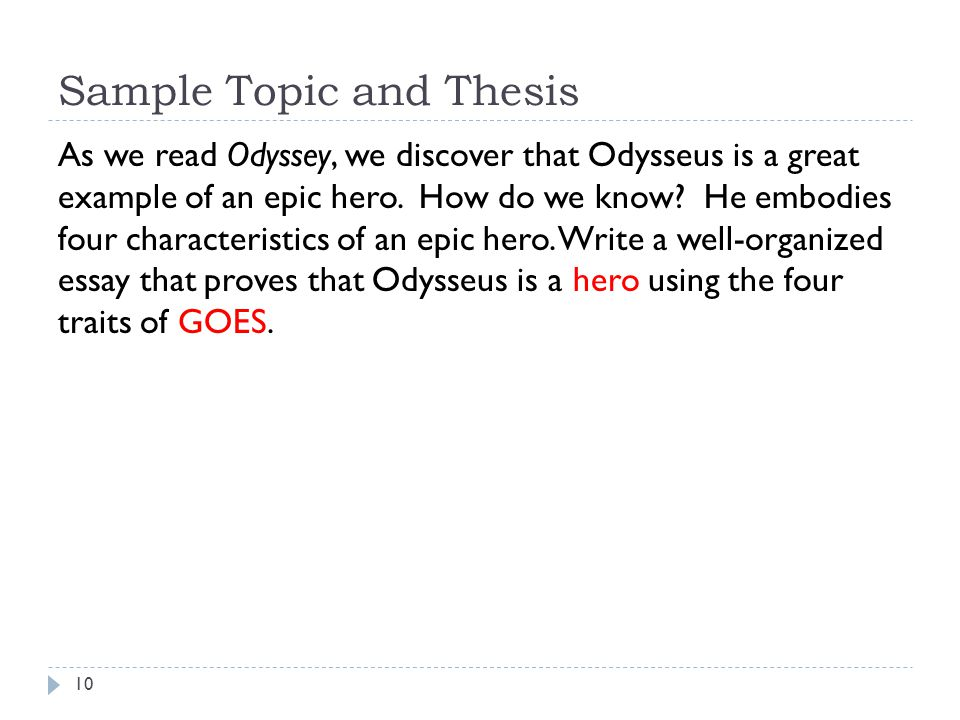 Sample Topic and Thesis As we read Odyssey, we discover that Odysseus is a great example of an epic hero.