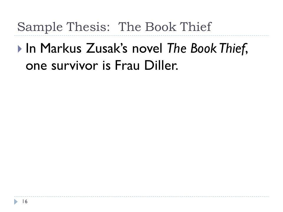 Sample Thesis: The Book Thief 16  In Markus Zusak's novel The Book Thief, one survivor is Frau Diller.