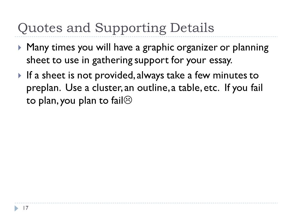 Quotes and Supporting Details  Many times you will have a graphic organizer or planning sheet to use in gathering support for your essay.