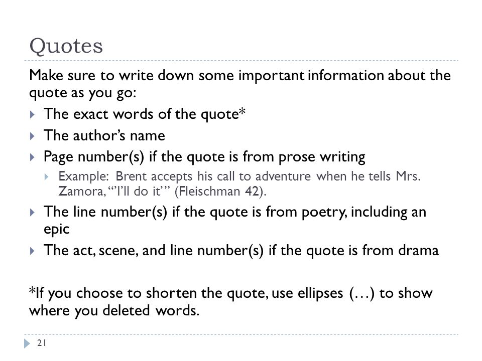 Quotes Make sure to write down some important information about the quote as you go:  The exact words of the quote*  The author's name  Page number