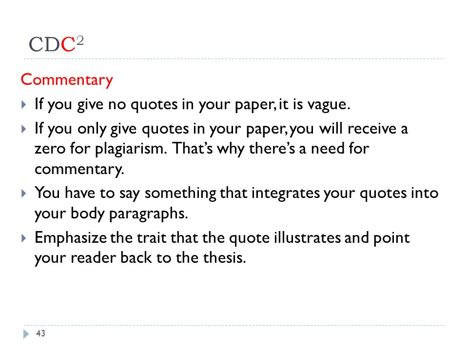 CDC 2 Commentary  If you give no quotes in your paper, it is vague.  If you only give quotes in your paper, you will receive a zero for plagiarism.