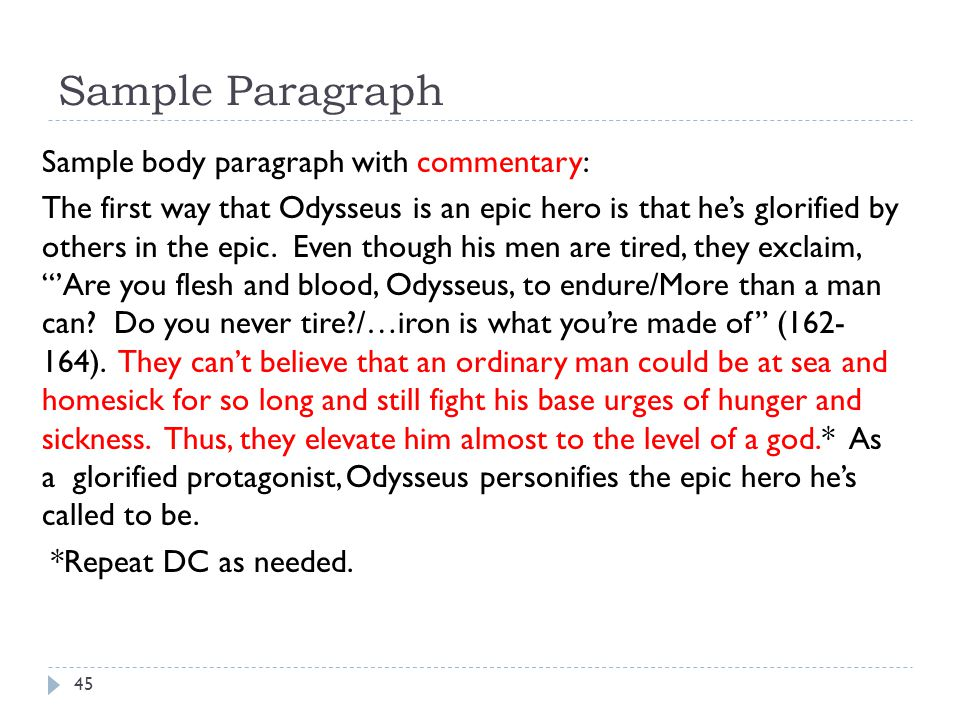 Sample Paragraph Sample body paragraph with commentary: The first way that Odysseus is an epic hero is that he's glorified by others in the epic.
