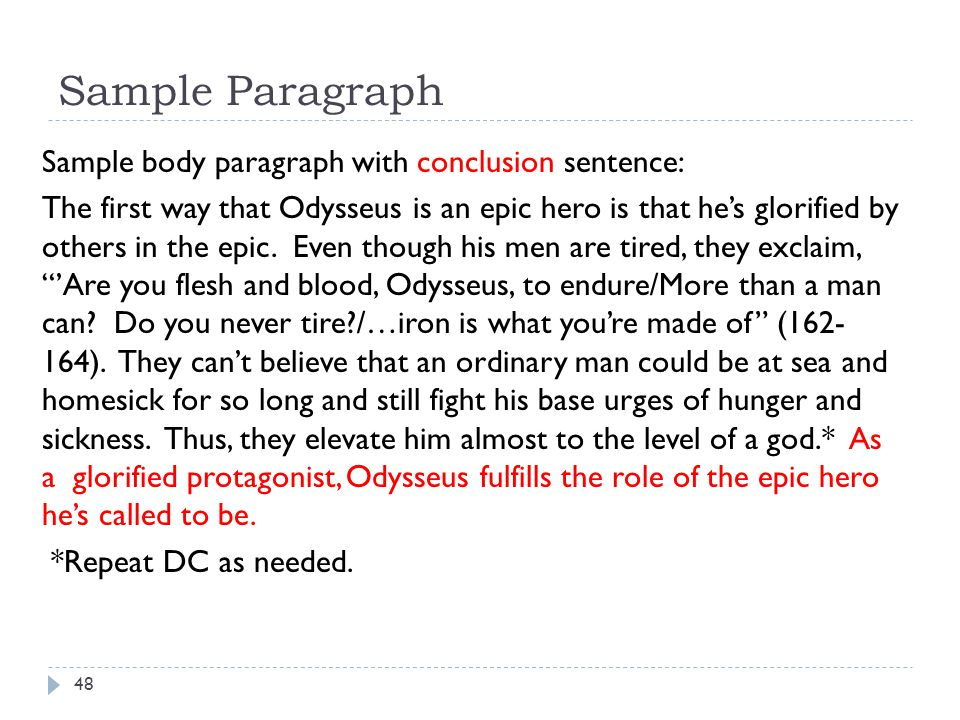 Sample Paragraph Sample body paragraph with conclusion sentence: The first way that Odysseus is an epic hero is that he's glorified by others in the e