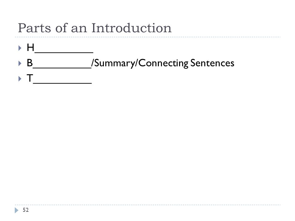 Parts of an Introduction 52  H__________  B__________/Summary/Connecting Sentences  T__________