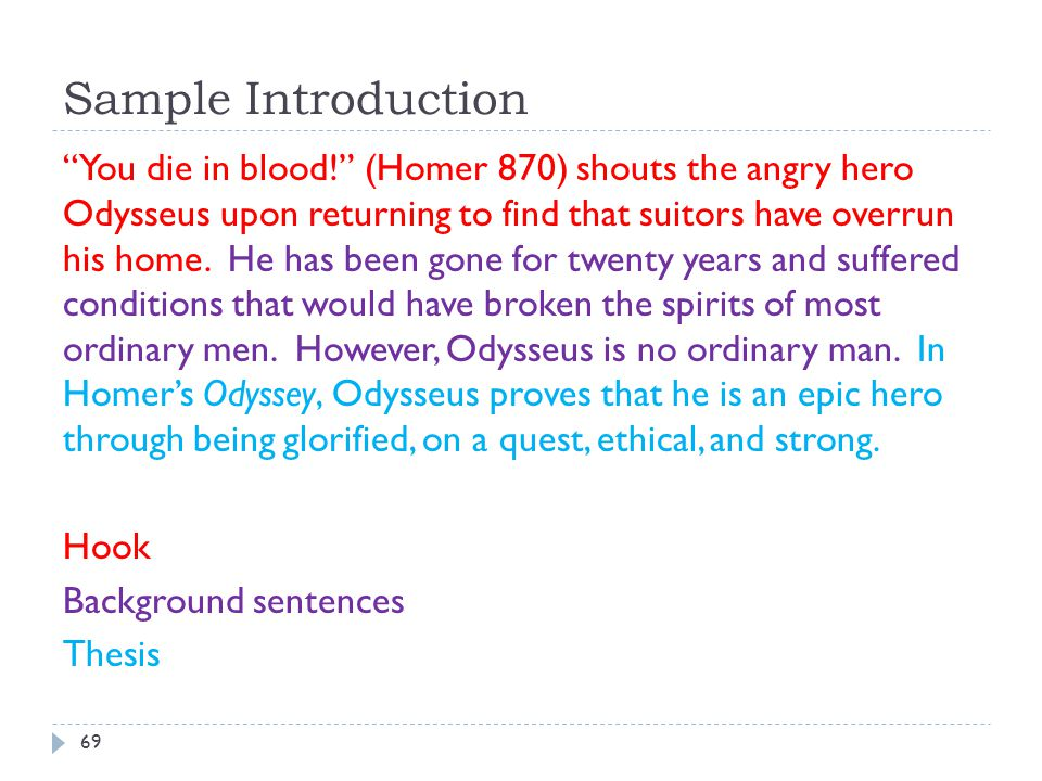 "Sample Introduction 69 ""You die in blood!"" (Homer 870) shouts the angry hero Odysseus upon returning to find that suitors have overrun his home. He ha"