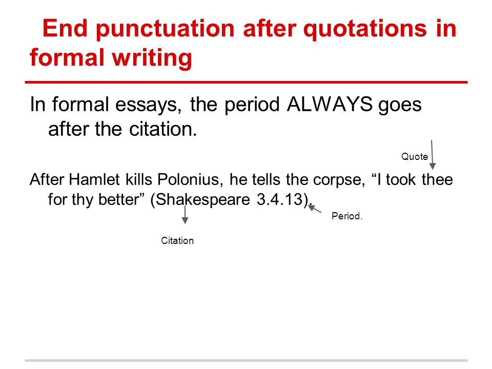 End punctuation after quotations in dialogue (prose or poetry) ONLY if you are writing dialogue, the end punctuation goes INSIDE the quotation mark at the end of a character's speech.
