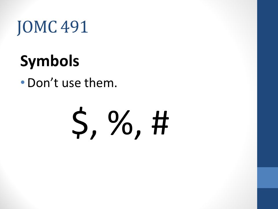 JOMC 491 Symbols Don't use them. $, %, #