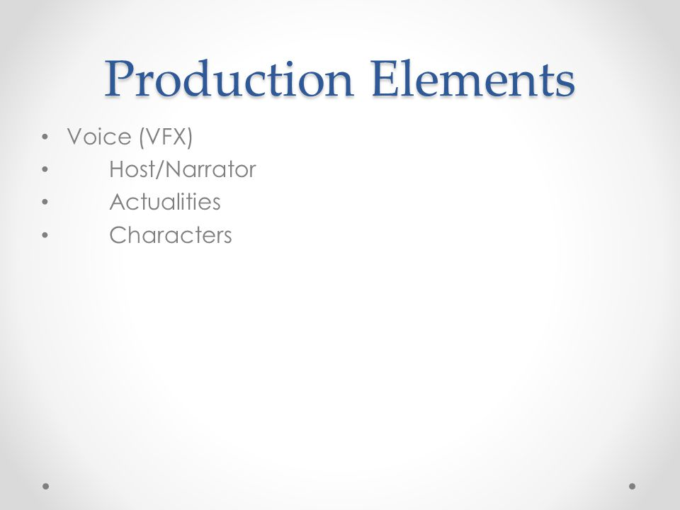 Production Elements Voice (VFX) Host/Narrator Actualities Characters