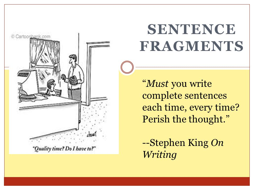 Sentence Fragments A fragment can be a word, a phrase, or a clause.
