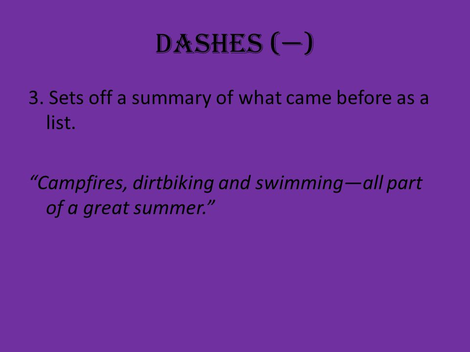 Dashes (—) 3. Sets off a summary of what came before as a list.