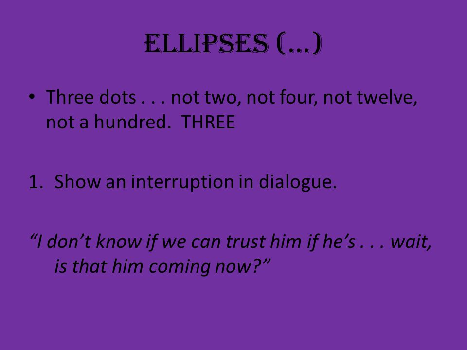 ellipses (…) Three dots... not two, not four, not twelve, not a hundred.