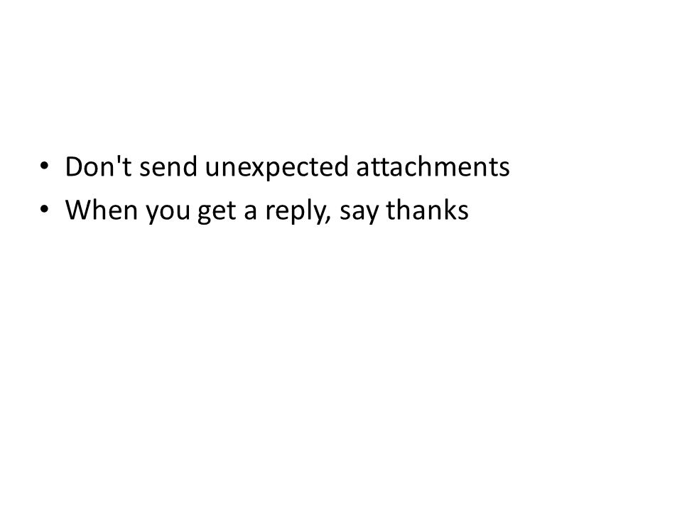 Don t send unexpected attachments When you get a reply, say thanks