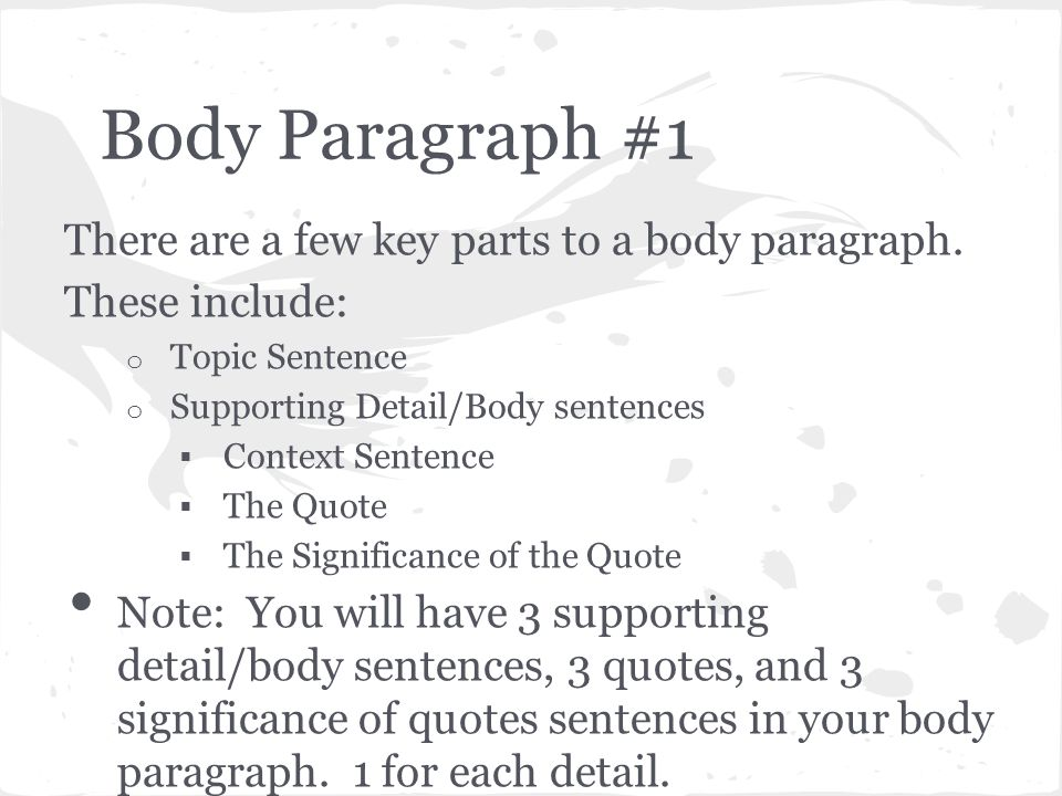 Body Paragraph #1 There are a few key parts to a body paragraph.