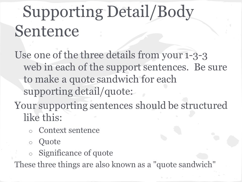 Supporting Detail/Body Sentence Use one of the three details from your 1-3-3 web in each of the support sentences.