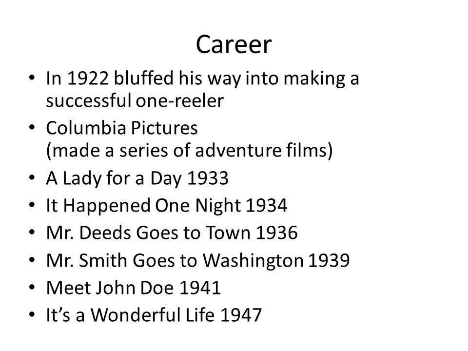 Career In 1922 bluffed his way into making a successful one-reeler Columbia Pictures (made a series of adventure films) A Lady for a Day 1933 It Happe