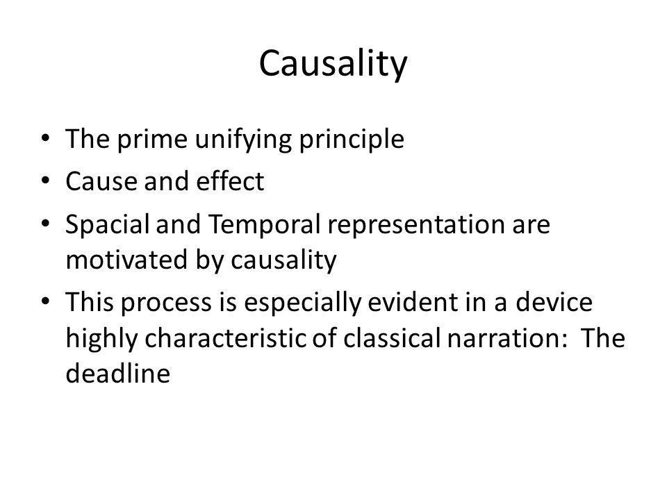 Causality The prime unifying principle Cause and effect Spacial and Temporal representation are motivated by causality This process is especially evid
