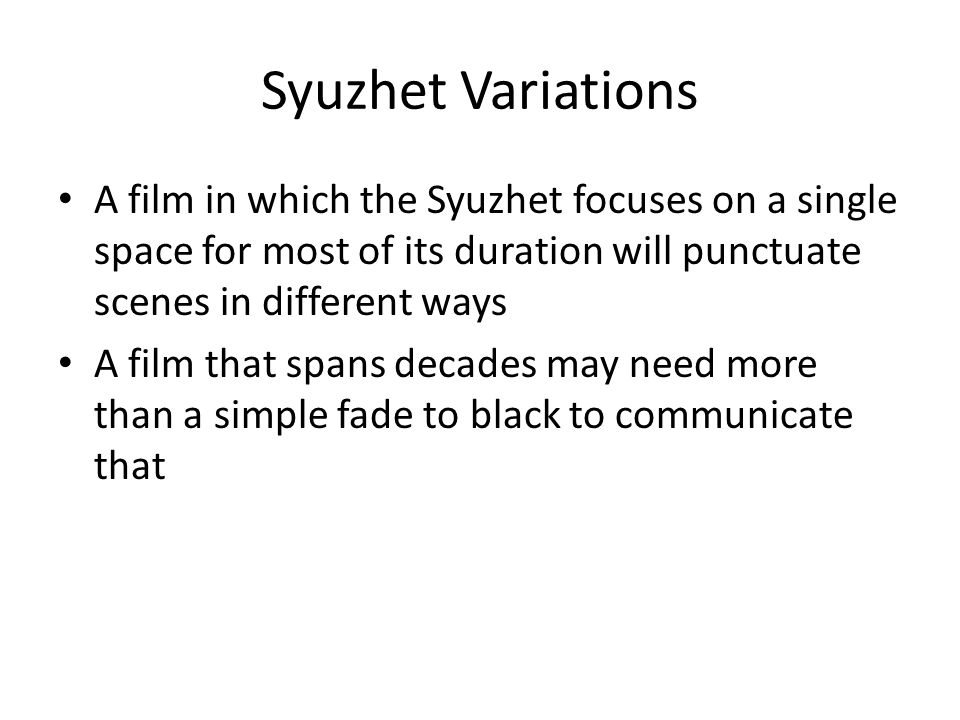 Syuzhet Variations A film in which the Syuzhet focuses on a single space for most of its duration will punctuate scenes in different ways A film that