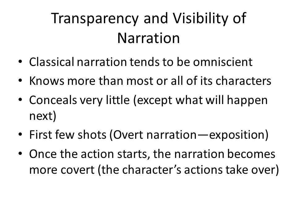 Transparency and Visibility of Narration Classical narration tends to be omniscient Knows more than most or all of its characters Conceals very little