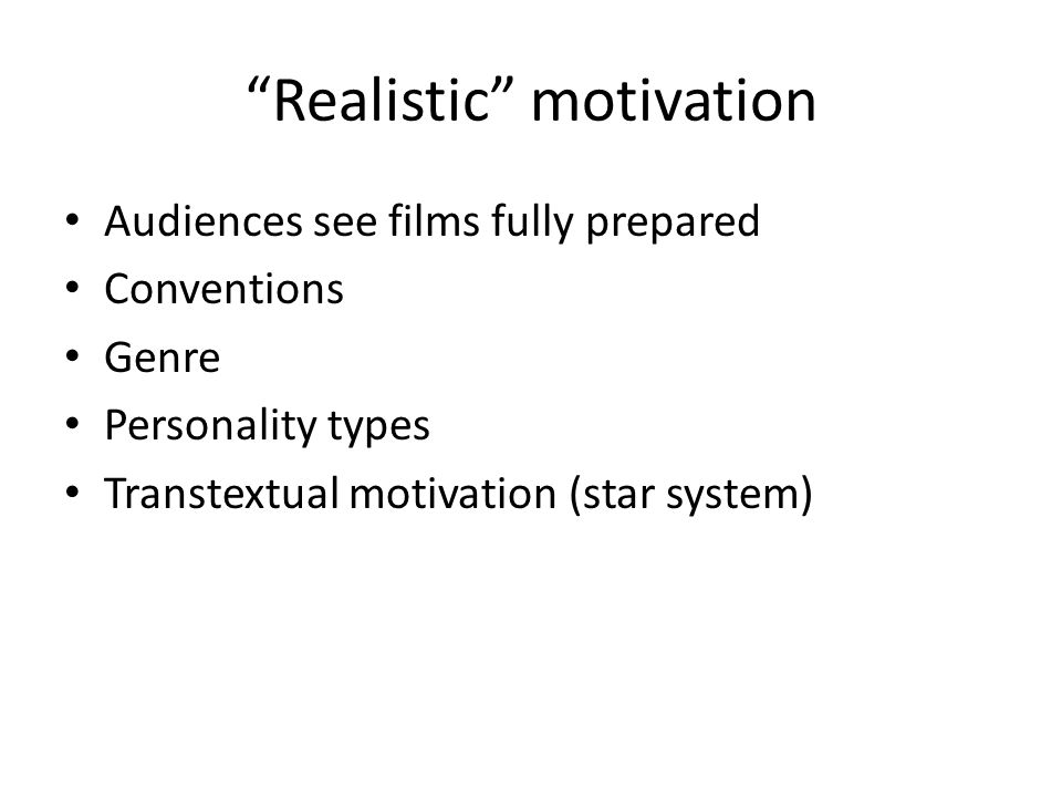 """Realistic"" motivation Audiences see films fully prepared Conventions Genre Personality types Transtextual motivation (star system)"