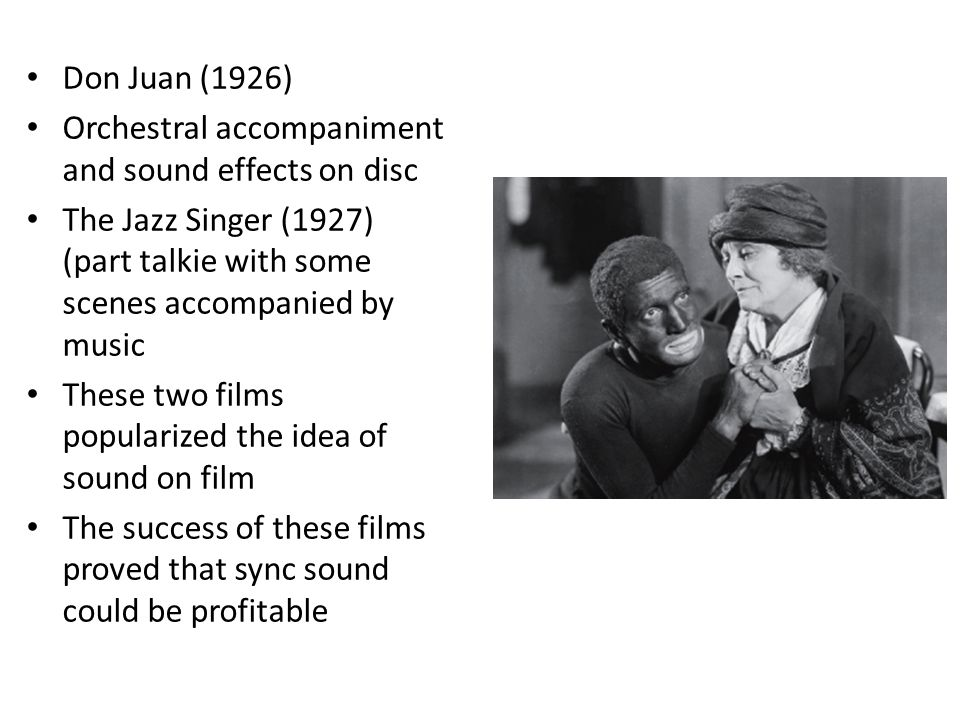 Don Juan (1926) Orchestral accompaniment and sound effects on disc The Jazz Singer (1927) (part talkie with some scenes accompanied by music These two