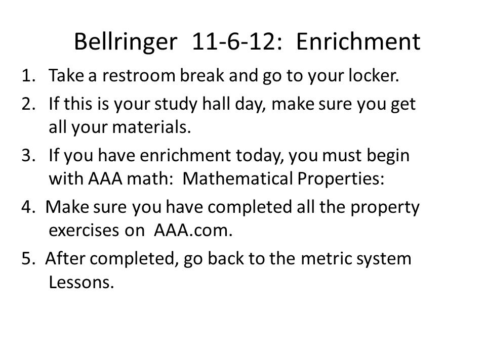 Bellringer 11-6-12: Enrichment 1.Take a restroom break and go to your locker. 2.If this is your study hall day, make sure you get all your materials.