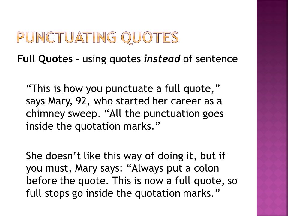 Full Quotes – using quotes instead of sentence This is how you punctuate a full quote, says Mary, 92, who started her career as a chimney sweep.