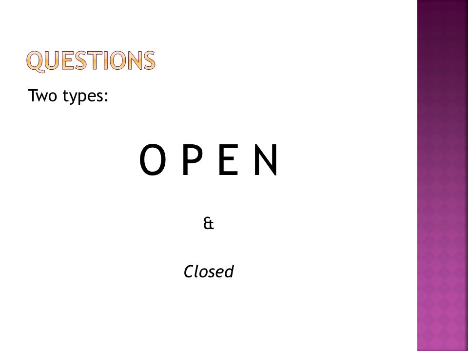 Closed Questions:  Have a definite (often short) answer  Are useful for warming interview up  Give you factual detail BUT  Can result in one-word answers = not good copy