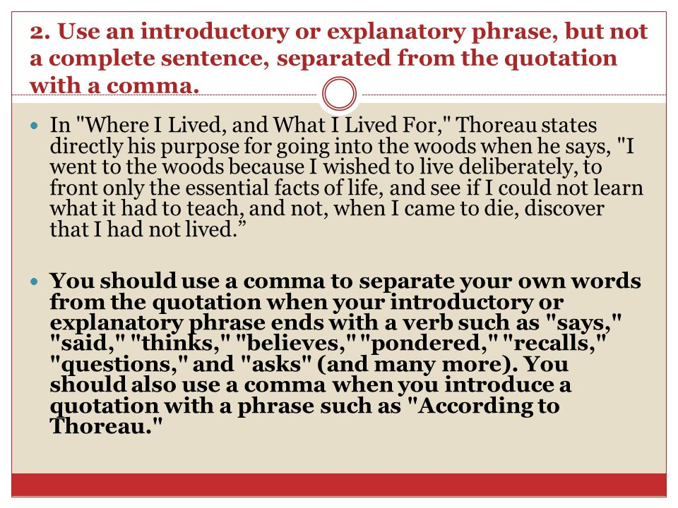 2. Use an introductory or explanatory phrase, but not a complete sentence, separated from the quotation with a comma. In