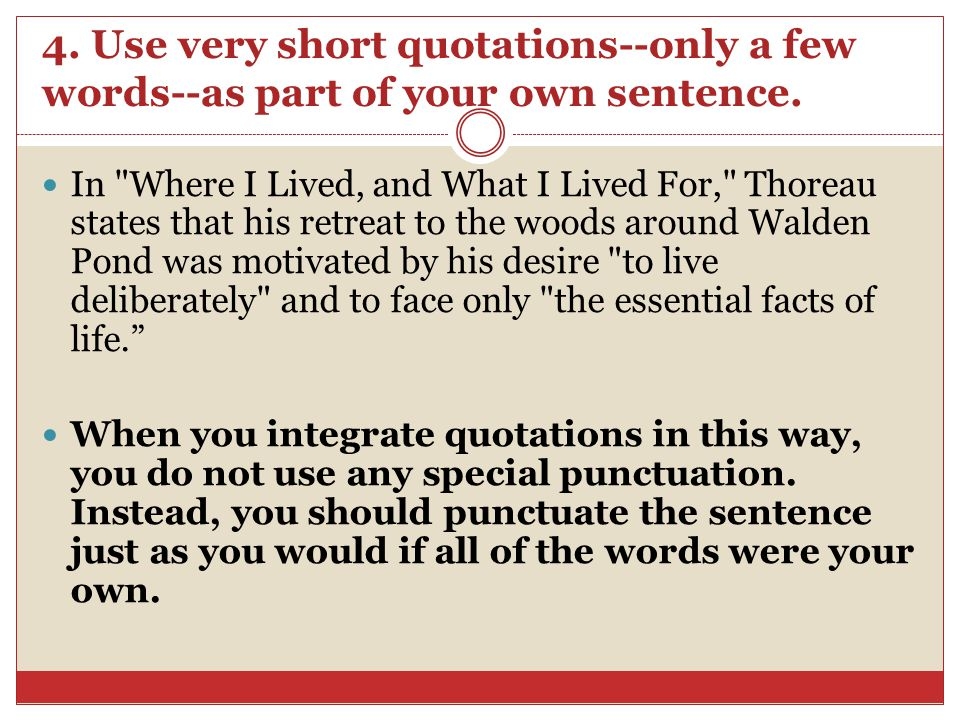 4. Use very short quotations--only a few words--as part of your own sentence. In