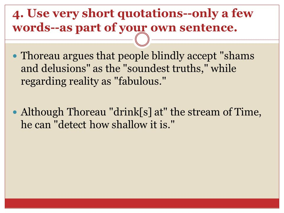 4.Use very short quotations--only a few words--as part of your own sentence.