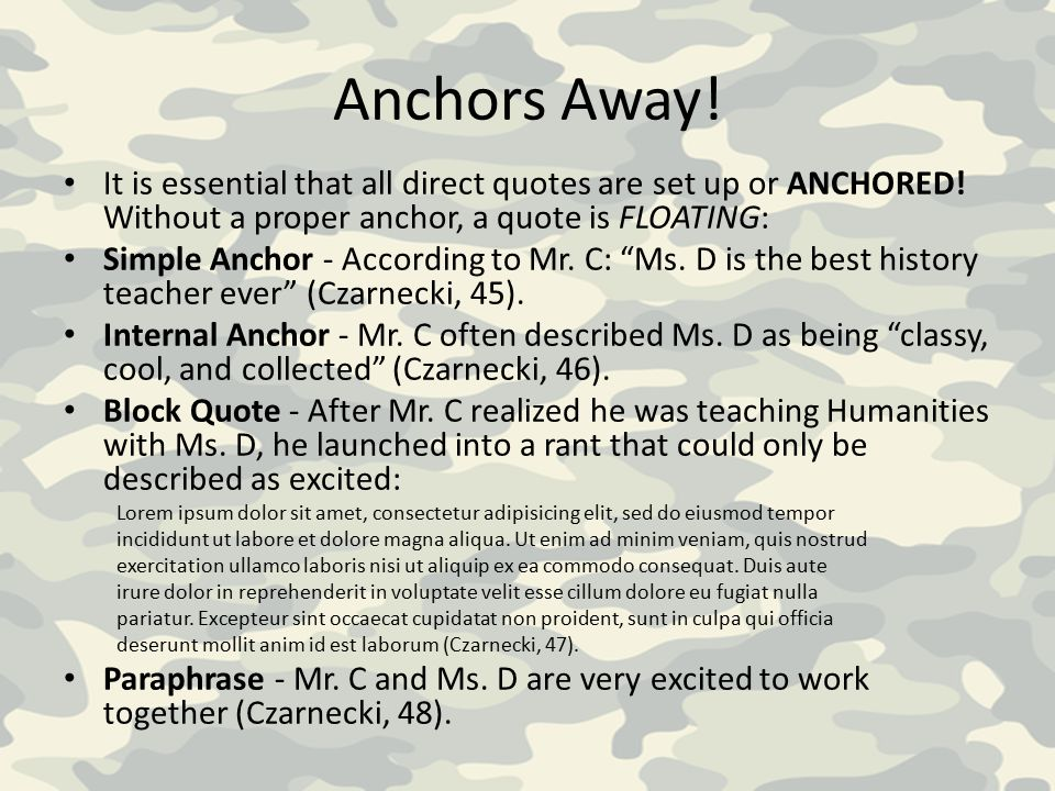 Anchors Away.It is essential that all direct quotes are set up or ANCHORED.