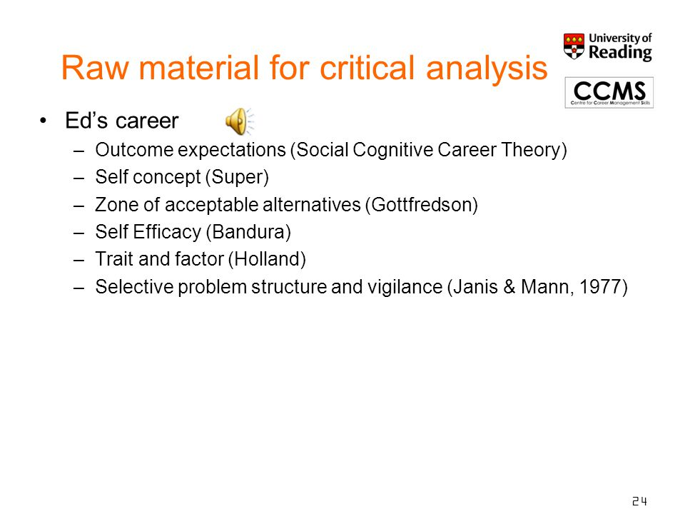 Raw material for critical analysis Ed's career –Outcome expectations (Social Cognitive Career Theory) –Self concept (Super) –Zone of acceptable altern