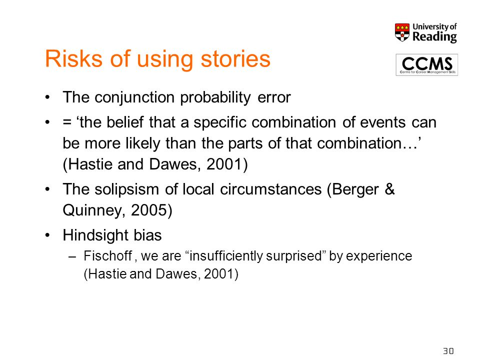 Risks of using stories The conjunction probability error = 'the belief that a specific combination of events can be more likely than the parts of that