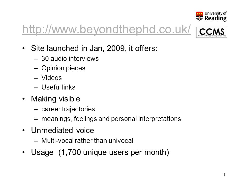 http://www.beyondthephd.co.uk/ Site launched in Jan, 2009, it offers: –30 audio interviews –Opinion pieces –Videos –Useful links Making visible –caree