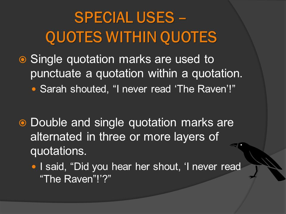 SPECIAL USES – QUOTES WITHIN QUOTES  Single quotation marks are used to punctuate a quotation within a quotation.