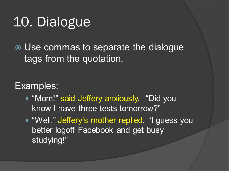 10.Dialogue  Use commas to separate the dialogue tags from the quotation.