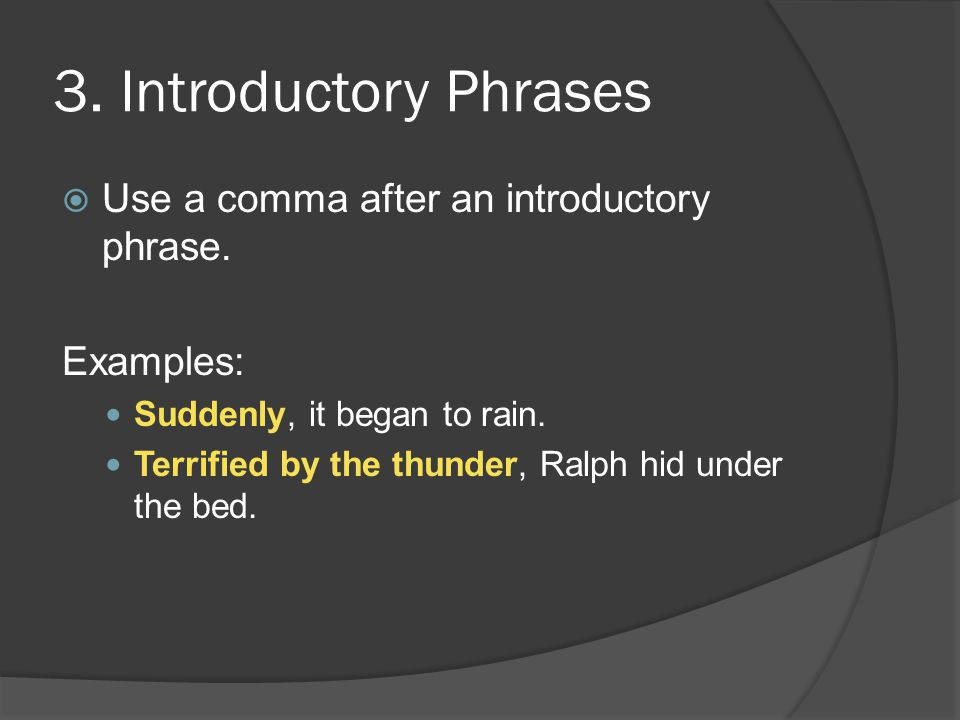 3.Introductory Phrases UUse a comma after an introductory phrase.