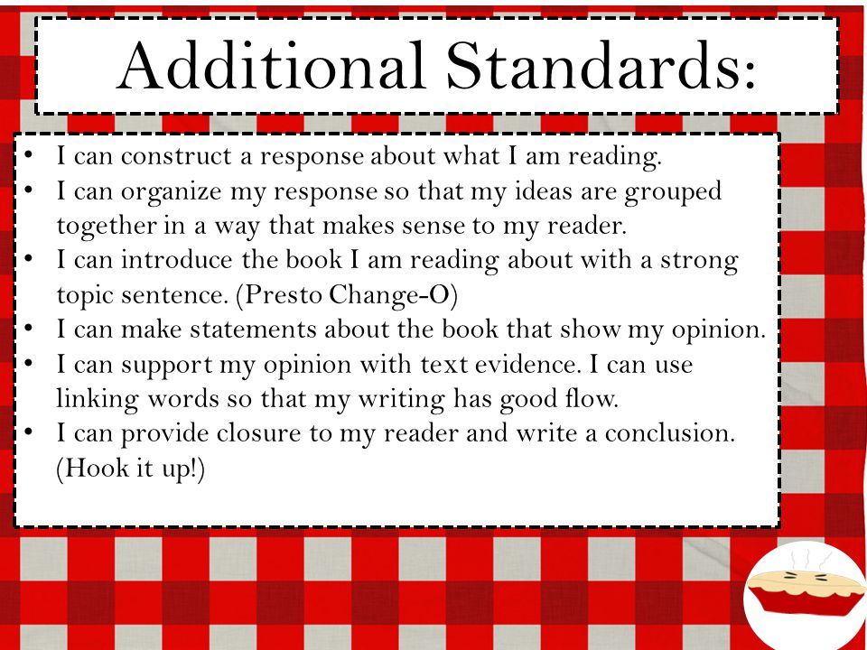 Additional Standards: ELACC3W1: Write opinion pieces on topics or texts, supporting a point of view with reasons.