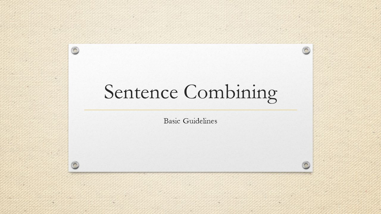 Sentence Combining Basic Guidelines