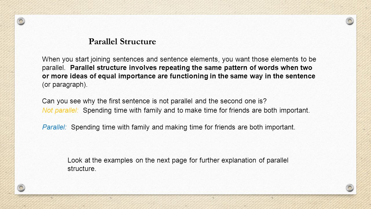 When you start joining sentences and sentence elements, you want those elements to be parallel.