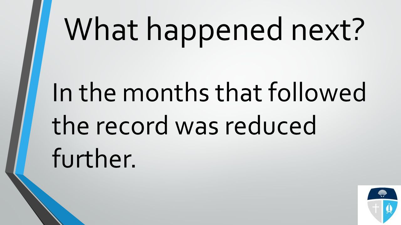 What happened next? In the months that followed the record was reduced further.