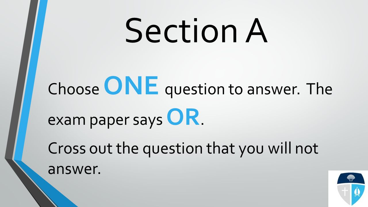 Section A Choose ONE question to answer.The exam paper says OR.
