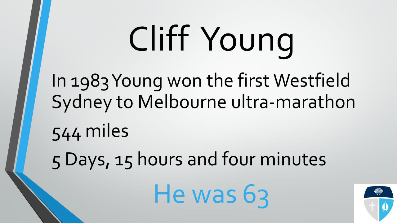 Cliff Young In 1983 Young won the first Westfield Sydney to Melbourne ultra-marathon 544 miles 5 Days, 15 hours and four minutes He was 63